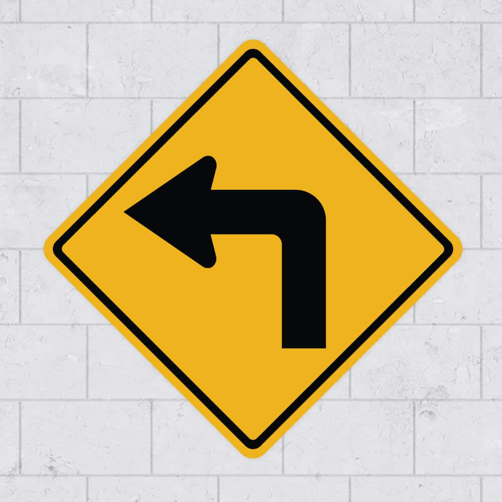 Left Turn Sign  Sticker Genius. How To Choose A Web Hosting Company. Early Childhood Development Online. Turning Point Drug Rehab Buy Fannie Mae Stock. Google Business Strategy Insurance Quotes Com. Garnishment Of Social Security. What Does It Take To Be A Psychiatrist. First National Bank Lenoir City. Personal Liability Renters Insurance